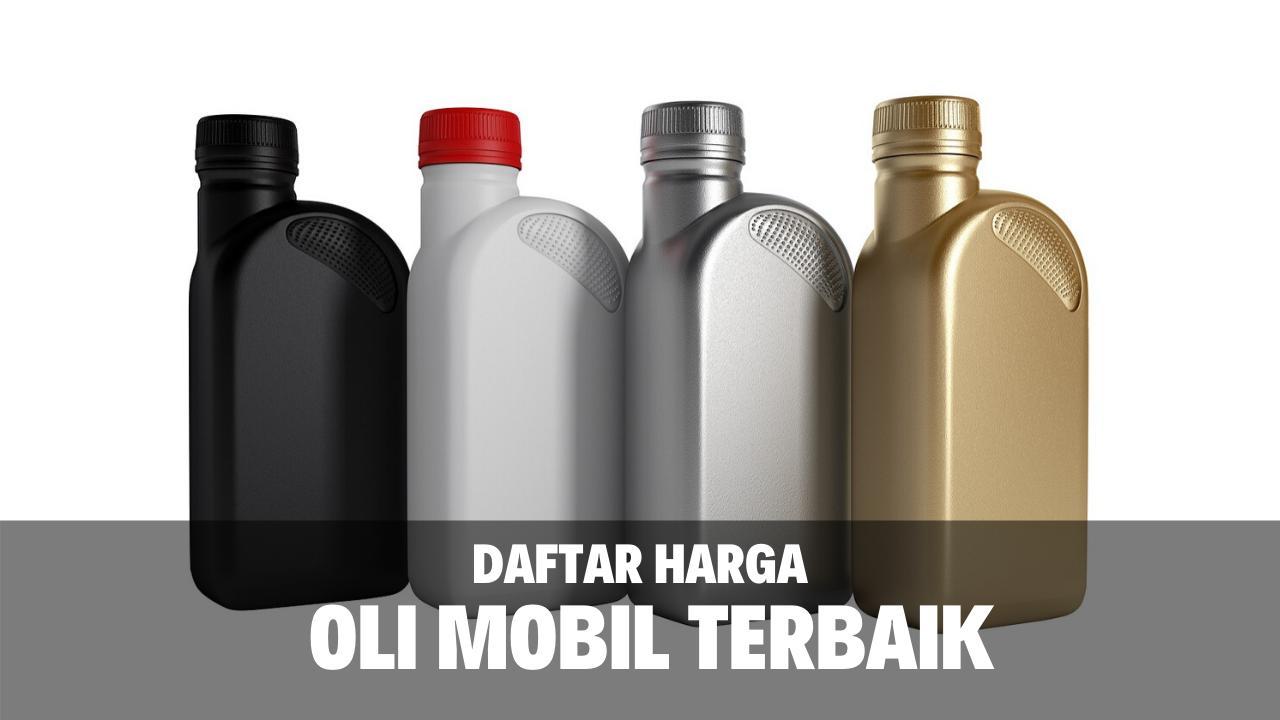 Daftar Harga Oli Mobil Terbaik Di Indonesia 2020